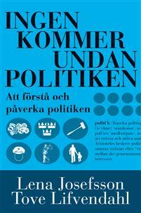 ingen-kommer-undan-politiken-handbok-i-att-forsta-och-paverka-politiken